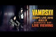 VAMPS LIVE 2016 �lj����� -ACOUSTIC DAY- ���C�u�E�r���[�C���O
