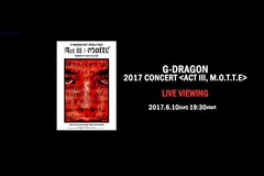 G-DRAGON 2017 CONCERT <ACT III, M.O.T.T.E> LIVE VIEWING