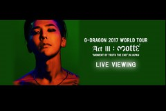 G-DRAGON 2017 WORLD TOUR <ACT III, M.O.T.T.E> IN JAPAN LIVE VIEWING