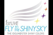 THE IDOLM@STER SHINY COLORS 1stLIVE FLY TO THE SHINY SKY ライブビューイング