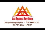Act Against Anything VOL.1「THE VARIETY 27」 ライブ・ビューイング